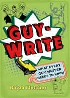 Guy-Write ebook by Ralph Fletcher