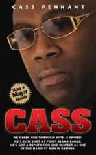 Cass - He's Been Run Through With a Sword. He's Been Shot at Point Blank Range. He's Got a Reputation and Respect as One of the Hardest Men in Britain ebook by Cass Pennant