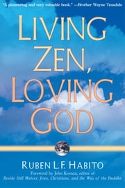 Living Zen, Loving God ebook by Ruben L. F. Habito,John P Keenan