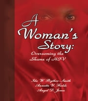 A Woman's Story - Living with the Shame of HIV ebook by Ida W. Byther-Smith,Annette Y. Fields,Angel D. Jones,Michele Aikens