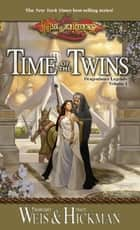 Time of the Twins - Legends, Volume One ebook by Margaret Weis, Tracy Hickman