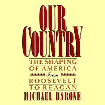 Our Country - The Shaping of America from Roosevelt to Reagan audiobook by Michael Barone