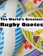 World's Greatest Rugby Quotes ebook by Crombie Jardine