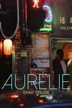 Aurélie ebook by Chad Taylor