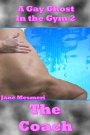 A Gay Ghost in the Gym 2 - The Coach ebook by Jane Mesmeri