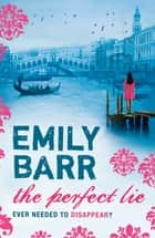 The Perfect Lie - A page-turning thriller of intrigue and suspense eBook by Emily Barr