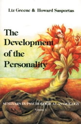 The Development of Personality: Seminars in Psychological Astrology (Seminars in Psychological Astrology ; V. 1) ebook by Greene, Liz; Sasportas, Howard