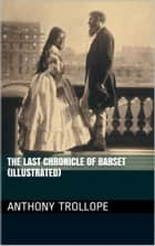 The Last Chronicle Of Barset (Illustrated) ebook by Anthony Trollope