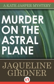 Murder on the Astral Plane ebook by Jaqueline Girdner
