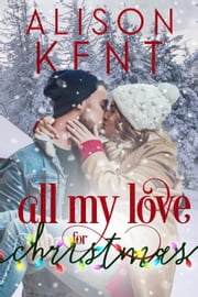 All My Love for Christmas ebook by Alison Kent