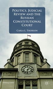 Politics, Judicial Review, and the Russian Constitutional Court ebook by Dr Carla L. Thorson