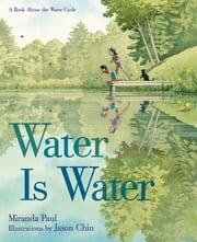 Water Is Water - A Book About the Water Cycle ebook by Miranda Paul,Jason Chin