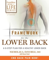 Framework for the Lower Back Revised and Updated 2nd Edition: A 6-Step Plan for a Healthy Lower Back - A 6-Step Plan for a Healthy Lower Back ebook by Nicholas A. DiNubile,Bruce Scali