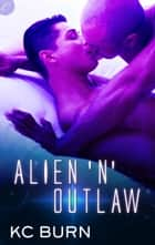 Alien 'n' Outlaw ebook by KC Burn