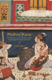 Madhav & Kama - A Love Story from Ancient India ebook by A.N.D. Haksar