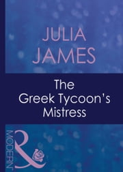 The Greek Tycoon's Mistress (Mills & Boon Modern) (The Greek Tycoons, Book 6) ebook by Julia James