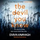 The Devil You Know - To catch a killer, she must think like one audiobook by Emma Kavanagh