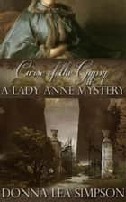 Curse of the Gypsy - A Lady Anne Mystery ebook door Donna Lea Simpson