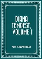 Diana Tempest, Volume I ebook by Mary Cholmondeley