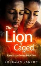 The Lion is Caged ebook by Lookman Laneon