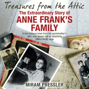 Treasures from the Attic - The Extraordinary Story of Anne Frank's Family audiobook by Mirjam Pressler