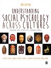 Understanding Social Psychology Across Cultures - Engaging with Others in a Changing World ebook by Professor Peter B Smith,Ronald Fischer,Vivian L. Vignoles,Professor Michael H. (Harris) Bond