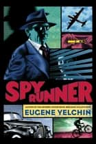 Spy Runner ebook by Eugene Yelchin, Eugene Yelchin