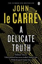 A Delicate Truth ebook by John le Carré