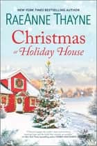 Christmas at Holiday House - A Novel ebook by RaeAnne Thayne