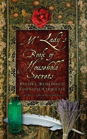 M'Lady's Book of Household Secrets - Recipes, Remedies and Essential Etiquette ebook by The Hon. Sarah Conolly Carew MacPherson