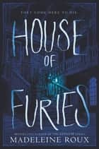 House of Furies 電子書籍 Madeleine Roux, Iris Compiet