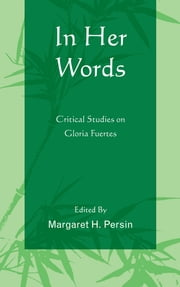 In Her Words - Critical Studies on Gloria Fuertes ebook by Margaret H. Persin, Jasmina Arsova, Mark Bajus,...