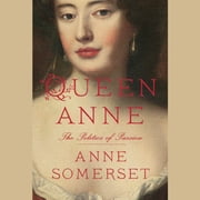 Queen Anne - The Politics of Passion audiobook by Anne Somerset