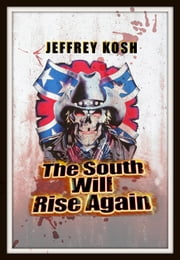 The South Will Rise Again ebook by Jeffrey Kosh