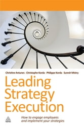 Leading Strategy Execution - How to Engage Employees and Implement Your Strategies ebook by Suresh Mistry,Christine Antunes,Christophe Korda,Philippe Korda