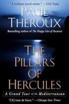 The Pillars of Hercules - A Grand Tour of the Mediterranean eBook by Paul Theroux