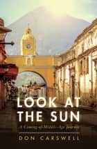 Look at the Sun - A Coming-of-Middle-Age Journey ebook by Don Carswell
