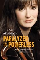 Paralyzed But Not Powerless - Kate's Journey Revisited ebook by Kate Adamson