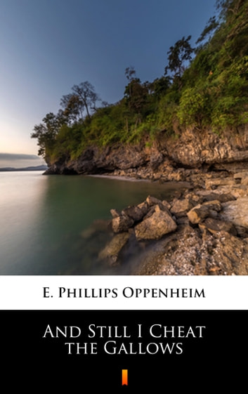 And Still I Cheat the Gallows ebook by E. Phillips Oppenheim