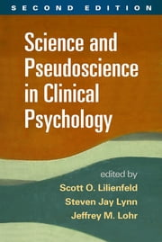 Science and Pseudoscience in Clinical Psychology, Second Edition ebook by Scott O. Lilienfeld, PhD,Jeffrey M. Lohr, Phd,Carol Tavris, PhD,Steven Jay Lynn, PhD