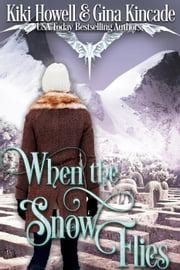 When The Snow Flies ebook by Kiki Howell, Gina Kincade