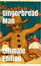 Gingerbread Man (Ultimate Edition) - Every Single Version of the Classic Tale ebook by Robert Chambers, Joseph Jacobs, Karl Gander