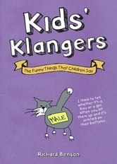Kids' Klangers: The Funny Things That Children Say ebook by Richard Benson