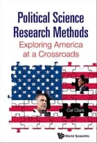 Political Science Research Methods: Exploring America At A Crossroads ebook by Cal Clark