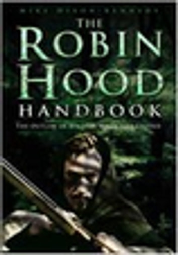The Robin Hood Handbook - The Outlaw in History, Myth and Legend ebook by Mike Dixon-Kennedy