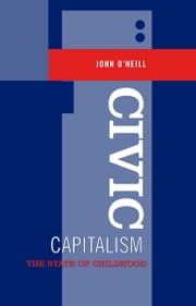 Civic Capitalism - The State of Childhood ebook by John O'Neill
