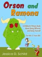 Orson and Ramona: A Children's Picture Book About Being Different and Being Yourself (For Kids 3-7 Years Old) ebook by Jessica D. Schild