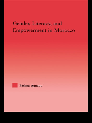 Gender, Literacy, and Empowerment in Morocco ebook by Fatima Agnaou