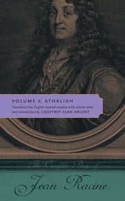 The Complete Plays of Jean Racine - Volume 4: Athaliah ebook by Jean Racine,Geoffrey Alan Argent