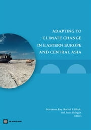 Adapting To Climate Change In Eastern Europe And The Former Soviet Union ebook by World Bank; Fay Marianne; I. Block Rachel; Ebinger Jane